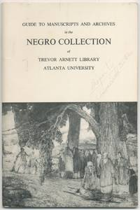 Guide to Manuscripts and Archives in the Negro Collection of Trevor Arnett Library, Atlanta University