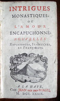 Intrigues Monastiques, ou l'Amour Encapuchonne; Nouvelles Espagnoles, Italiennes, et Francoises