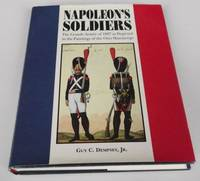 Napoleon's Soldiers: The Grand Armee of 1807 as Depicted in the Paintings of the Otto Manuscript