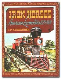 image of Iron Horses American Locomotives 1829-1900