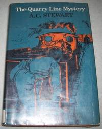 The Quarry Line Mystery by A.C. Stewart - Hardcover -   - 1973 - from Easy Chair Books (SKU: 133343)