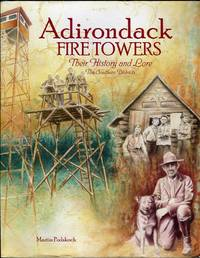 Adirondack Fire Towers: Their History and Lore, the Southern Districts by  Martin (AUTOGRAPHED) Podskoch - Paperback - 3rd printing - 2009 - from Barbarossa Books Ltd. (SKU: 58231)