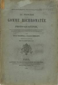 LE PROCÉDÉ À LA GOMME BICHROMATÉE OU PHOTO-AQUATEINTE, TRAITÉ PRATIQUE SUR UN NOUVEAU PROCÉDÉ D'IMPROESSION EN PIGMENT CONVENANT SPÉCIALEMENT POUR LES TRAVAUX ARTISTIQUES.; Translated from English by G. Devanlay