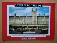 Severn to the Dee. A Pictorial Rail Journey from Shrewsbury to Chester.