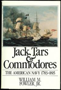 JACK TARS AND COMMODORES: THE AMERICAN NAVY, 1783-1815.