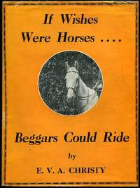 IF WISHES WERE HORSES ---BEGGARS COULD RIDE