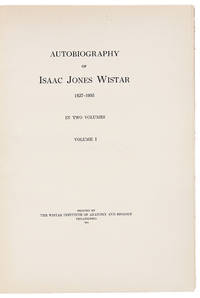 Autobiography of Isaac Jones Wistar 1827-1905 [together with:] Autobiography of General Isaac Wistar [Typed Manuscript]