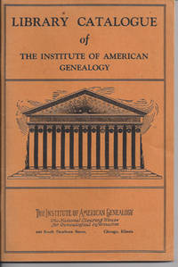 LIBRARY CATALOGUE OF THE INSTITUTE OF AMERICAN GENEALOGY