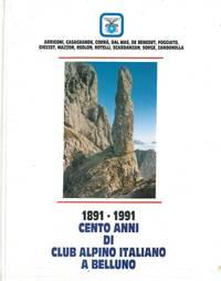 1891-1991. Cento anni di Club Alpino Italiano a Belluno.