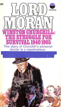 Winston Churchill: The Struggle For Survival 1940/1965 by Moran, Lord - 1968-01-01