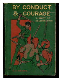 BY CONDUCT AND COURAGE: A Story of Nelson's Days.