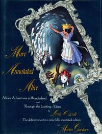 More Annotated Alice; Alice's Adventures in Wonderland and Through the Looking-Glass and What Alice Found There