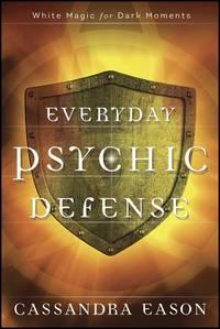 Everyday psychic defense - white magic for dark moments