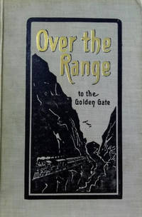 Over the Range to the Golden Gate:  A Complete Tourist\'s Guide to  Colorado, New Mexico, Utah, Nevada, California, Oregon, Puget Soudn, and  the Great Northwest