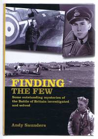Finding the Few: Some Outstanding Mysteries of the Battle of Britain Investigated and Solved
