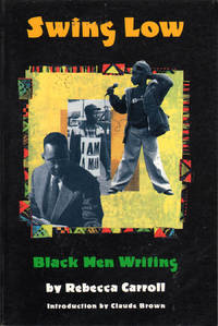Swing Low: Black Men Writing by  Rebecca Carroll - Paperback - First Edition - 1995 - from citynightsbooks and Biblio.com