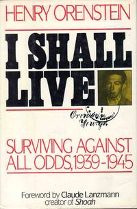 I Shall Live Surviving Against All Odds, 1939-1945