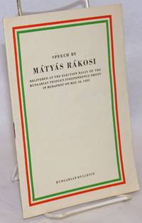 Speech by Mátyás Rákosi delivered at the election rally of the Hungarian People\'s Independence Front in Budapest on May 10, 1953