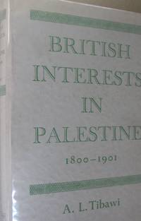 British Interests in Palestine 1800-1901; A Study of Religious and educational Enterprise
