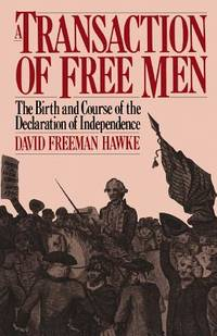 A Transaction of Free Men : The Birth and Course of the Declaration of Independence