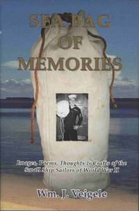 SEA BAG OF MEMORIES:  Images Poems Thoughts and Crafts of the Small Ship  Sailors of World War II by  William J Veigele - First Edition - [2003] - from James F. Balsley, Bookseller and Biblio.co.uk