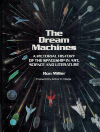 THE DREAM MACHINES An Illustrated History of the Spaceship in Art, Science  and Literature