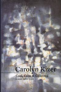 Cool, Calm, and Collected: Poems 1960-2000 by  Carolyn Kizer - Paperback - 2nd Edition - 2003 - from citynightsbooks and Biblio.com