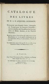 Catalogue des Livres de M. A.H. Anquetil-Duperron; Voyageur aux Grandes Indes, Interprète de France pour les Langues Orientales...dont la vente se fera...le mardi 2 vendémiaire an 14 (24 septembre 1805), et jours suivans