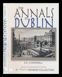 The annals of Dublin / E.E. O'Donnell ; with photographs from the Father Browne SJ Collection