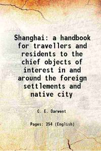 Shanghai a handbook for travellers and residents to the chief objects of interest in and around...