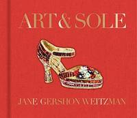 Art & Sole: A Spectacular Selection of More Than 150 Fantasy Art Shoes from the Stuart...