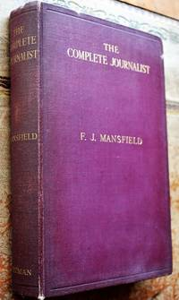 THE COMPLETE JOURNALIST A Study Of The Principles And Practice Of Newspaper-Making