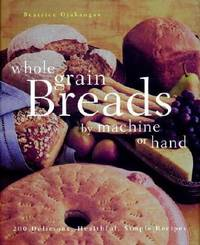 Whole Grain Breads by Hand or Machine