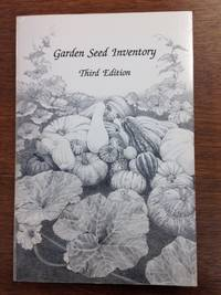 Garden Seed Inventory; An Inventory of Seed Catalogs Listing All Non-Hybrid Vegetable Seeds Still Available in the United States and Canada