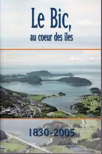 Le Bic, au coeur des îles, 1830-2005.