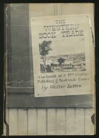 Western Book TRADE: CINCINNATI AS A NINETEENTH-CENTURY PUBLISHING AND BOOK-TRADE CENTER: CONTAINING A DIRECTORY OF CINCINNATI PUBLISHERS, BOOKSELLERS, AND MEMBERS OF ALLIED TRADES, 1796-1880 AND A BIBLIOGRAPHY