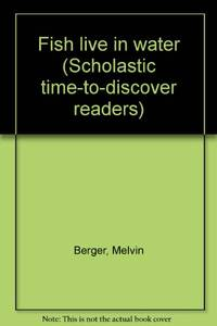 Fish live in water (Scholastic time-to-discover readers) by  Melvin Berger - Paperback - from World of Books Ltd and Biblio.com