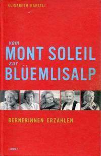 Vom Mont Soleil zur Blüemlisalp. by Kaestli, Elisabeth - 2008 978-3-85791-565-9