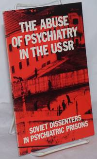 The Abuse of Psychiatry in the USSR: Soviet dissenters in psychiatric prisons