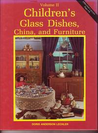 Children's Glass Dishes, China, and Furniture Volume II by  Doris Anderson Lechler - Hardcover - Signed - 1986 - from Books of Aurora, Inc. and Biblio.com