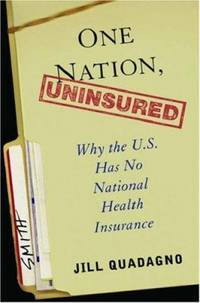 One Nation, Uninsured : Why the U.S. Has No National Health Insurance by Jill S. Quadagno - Hardcover - 2005 - from ThriftBooks (SKU: G0195160398I3N00)