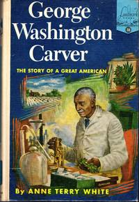 George Washington Carver: The Story of a Great American (Landmark Series #38) by Carver, George Washington) White, Anne Terry - 1953