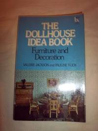 The Dollhouse Idea Book: Furniture and Decoration