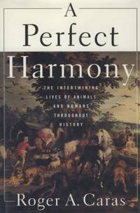 A Perfect Harmony: The Intertwining Lives of Animals and Humans Throughout History.