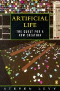 ARTIFICIAL LIFE; THE QUEST FOR A NEW CREATION