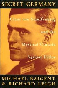 image of Secret Germany: Claus Von Stauffenberg and the Mystical Crusade Against Hitler