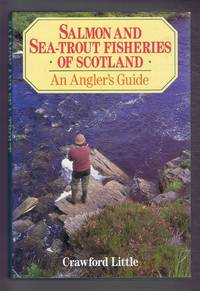 Salmon and Sea-Trout Fisheries of Scotland. An Angler's Guide