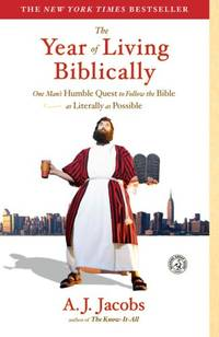 The Year of Living Biblically: One Man's Humble Quest to Follow the Bible as Literally as...