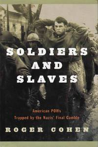 Soldiers and Slaves American POWs Trapped in Nazis Final Gamble