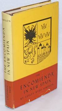The Encomienda in New Spain; The Beginning of Spanish Mexico. Revised and Enlarged Edition